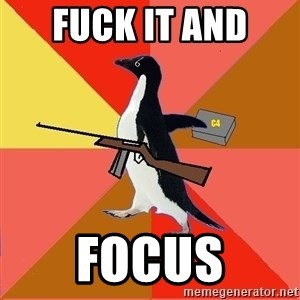 Socially Fed Up Penguin - Fuck it and  Focus