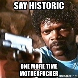Pulp Fiction - say historic one more time motherfucker