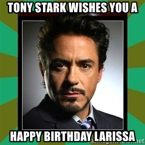 Tony Stark iron - Tony Stark wishes you a Happy Birthday Larissa