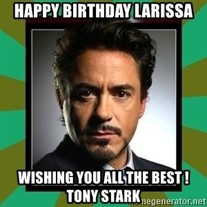 Tony Stark iron - Happy Birthday Larissa Wishing you all the best !Tony Stark