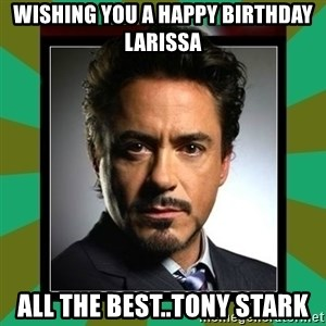 Tony Stark iron - Wishing you a Happy Birthday Larissa All the best..Tony Stark