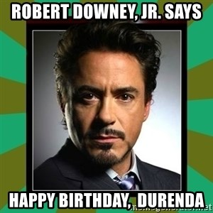 Tony Stark iron - ROBERT DOWNEY, JR. SAYS HAPPY BIRTHDAY,  DURENDA