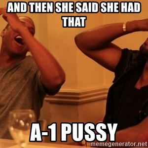 Jay-Z & Kanye Laughing - and then she said she had that  A-1 pussy