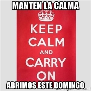 Keep Calm - Manten la calma Abrimos este domingo