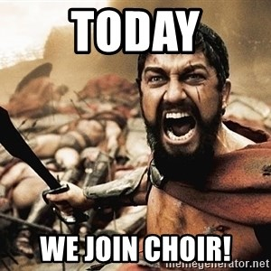 300 sparta - Today We join choir!