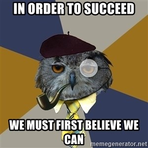Art Professor Owl - In Order To Succeed We Must first Believe We Can