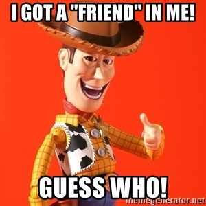"""Perv Woody - I got a """"friend"""" in me! Guess Who!"""