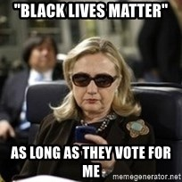 "Hillary Text - ""Black lives Matter"" As long as they vote for me"