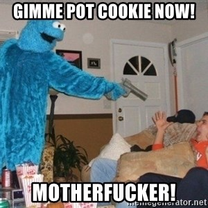 Bad Ass Cookie Monster - gimme pot cookie now! motherfucker!