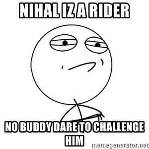Challenge Accepted HD - NIHAL IZ A RIDER NO BUDDY DARE TO CHALLENGE HIM