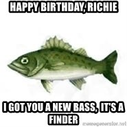 invadent sea bass - Happy Birthday, Richie I got you a new bass,  it's a Finder