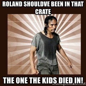 MadDog (The Raid) - roland shouldve been in that crate the one the kids died in!