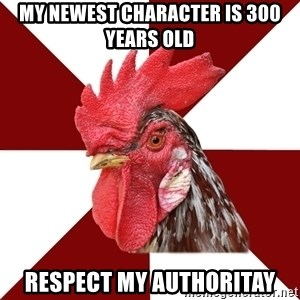 Roleplaying Rooster - My newest character is 300 years old respect my authoritay