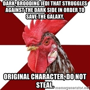 Roleplaying Rooster - Dark, brooding Jedi that struggles against the Dark Side in order to save the galaxy. Original character, do not steal.