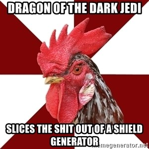 Roleplaying Rooster - DRAGON OF THE DARK JEDI Slices the shit out of a shield generator