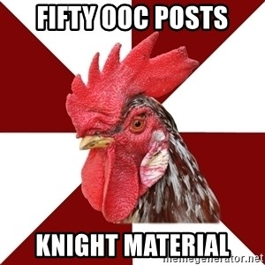 Roleplaying Rooster - Fifty OOC Posts Knight Material