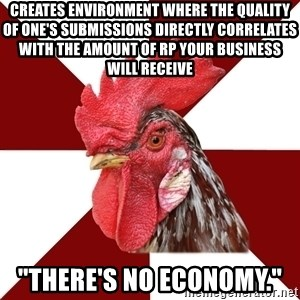 "Roleplaying Rooster - Creates environment where the quality of one's submissions directly correlates with the amount of RP your business will receive ""There's no economy."""