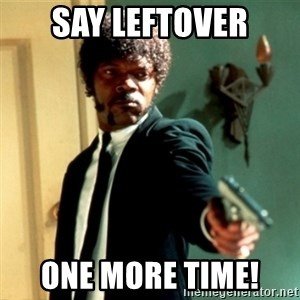 Jules Say What Again - Say Leftover One more time!