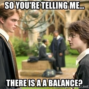 Harry Potter  - So you're telling me... There is a a balance?