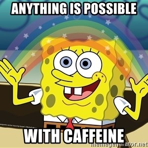 spongebob rainbow - anything is possible with caffeine