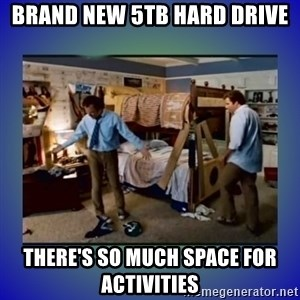 There's so much more room - Brand new 5tb hard drive There's so much space for activities
