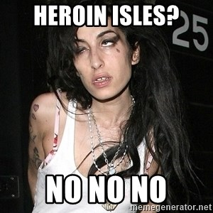 Amy Winehouse - heroin isles? no no no