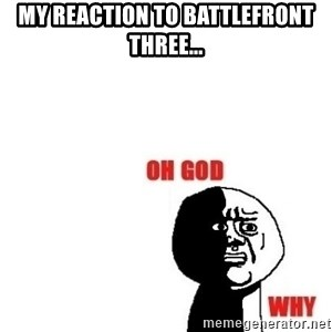 Oh god why - My reaction to battlefront three...
