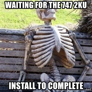 Waiting For Op - WAITING FOR THE 747 2KU INSTALL TO COMPLETE