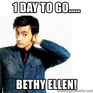 Doctor Who - 1 Day to go..... Bethy Ellen!