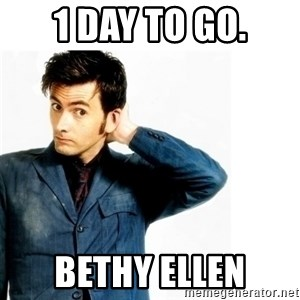 Doctor Who - 1 Day to go. Bethy Ellen