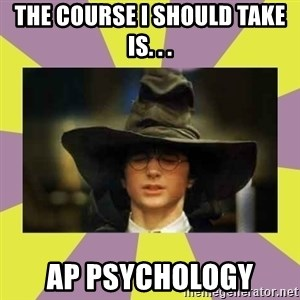Harry Potter Sorting Hat - the course i should take is. . . AP Psychology