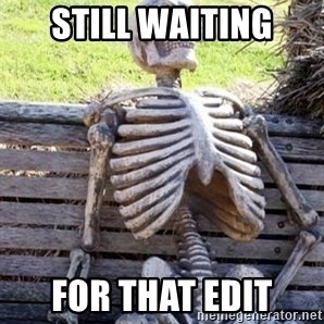 Waiting For Op - Still waiting for that edit