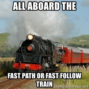 Success Train - All aboard the fast path or fast follow train
