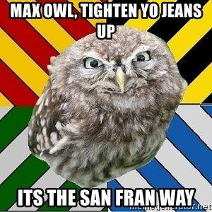 JEALOUS POTTEROMAN - MAX OWL, TIGHTEN YO JEANS UP ITS THE SAN FRAN WAY
