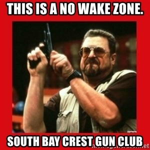 Angry Walter With Gun - This is a no wake zone. South Bay Crest Gun Club