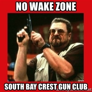 Angry Walter With Gun - No wake zone South Bay Crest Gun Club