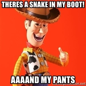 Perv Woody - theres a snake in my boot! aaaand my pants