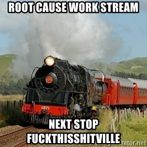 Success Train - Root Cause work stream next stop fuckthisshitville