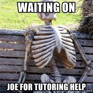 Waiting For Op - waiting on Joe for tutoring help