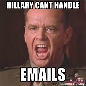 Jack Nicholson - You can't handle the truth! - Hillary cant handle  Emails