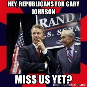 Rand Paul - Hey, republicans for gary johnson Miss us yet?