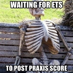 Waiting For Op - Waiting for ETS To post praxis score