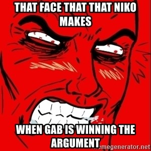 Rage Face - that face that that niko makes when gab is winning the argument