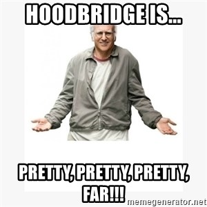 Larry David - HOODBRIDGE IS... PRETTY, PRETTY, PRETTY, FAR!!!