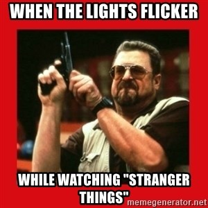 "Angry Walter With Gun - WHEN THE LIGHTS FLICKER  WHILE WATCHING ""STRANGER THINGS"""