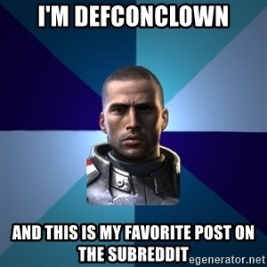 Blatant Commander Shepard - I'M DEFCONCLOWN AND THIS IS MY FAVORITE POST ON THE SUBREDDIT