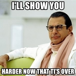 Jeff Goldblum - I'll show you harder now that ti's over