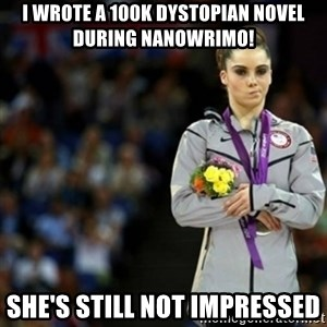 unimpressed McKayla Maroney 2 - I wrote a 100k dystopian novel during NaNoWriMo! She's Still not impressed