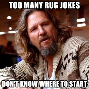 Big Lebowski - Too many rug jokes Don't know where to start