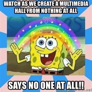 Spongebob Imagination - Watch as we create a multimedia hall from nothing at all Says no one at all!!